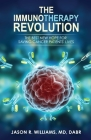 The Immunotherapy Revolution: The Best New Hope For Saving Cancer Patients' Lives Cover Image