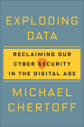 Exploding Data: Reclaiming Our Cyber Security in the Digital Age Cover Image