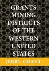 Grants Mining Districts of the Western United States: Volume 1 Cover Image
