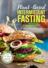 Plant-Based Intermittent Fasting: Recipes and Meal Plans for Sustained Weight Loss, a Healthy Metabolism, and Clarity of Mind Cover Image