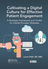 Cultivating a Digital Culture for Effective Patient Engagement: A Strategic Framework and Toolkit for Health-Provider Websites (Himss Book) Cover Image