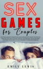 Sex Games for Couples: Exciting Naughty Questions and Hot Challenges to Spice Up Your Sex Life. Role Playing, Would You Rather, Truth or Dare Cover Image