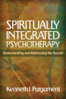 Spiritually Integrated Psychotherapy: Understanding and Addressing the Sacred Cover Image