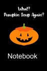 Halloween Themed Pumpkin Soup Again Notebook: Funny seasonal gift journal to write in and organise notes using Subject and Date boxes. Collect recipes Cover Image