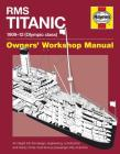 RMS Titanic Manual 1909-12 (Olympic Class): An insight into the design, engineering, construction and history of the most famous passenger ship of all time (Owners' Workshop Manual) Cover Image