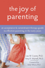 The Joy of Parenting: An Acceptance and Commitment Therapy Guide to Effective Parenting in the Early Years Cover Image
