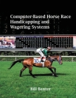 Computer-Based Horse Race Handicapping and Wagering Systems Cover Image