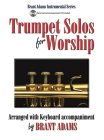 Trumpet Solos for Worship: Arranged with Keyboard Accompaniment Cover Image