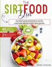 The Sirtfood Diet: The Complete Guide For Beginners to Activate Your Skinny Gene, Burning Fat and Getting Lean Carnivore, Vegetarian and Cover Image