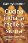 Cucina indiana facile e sicura: Sofisticate formule indiane, facili ed economiche da seguire, per un pasto sano e sostenibile Cover Image