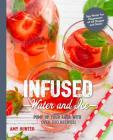 Infused Water and Ice: Pump Up Your Agua with Over 100 Recipes! (The Art of Entertaining) Cover Image