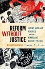 Reform Without Justice: Latino Migrant Politics and the Homeland Security State Cover Image