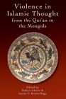 Violence in Islamic Thought from the Qurê3/4an to the Mongols (Legitimate and Illegitimate Violence in Islamic Thought) Cover Image