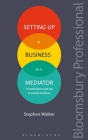 Setting Up in Business as a Mediator: 10-week plan to get you to market readiness Cover Image