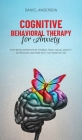 Cognitive Behavioral Therapy for Anxiety: Stop being dominated by phobias, panic, social anxiety, depression, and more with the power of CBT Cover Image