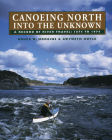 Canoeing North Into the Unknown: A Record of River Travel, 1874 to 1974 Cover Image