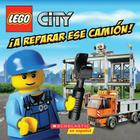 Lego City: A Reparar Ese Camion!: (Spanish Language Edition of Lego City: Fix That Truck!) Cover Image