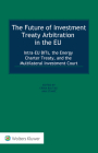 The Future of Investment Treaty Arbitration in the Eu: Substance, Process and Policy Cover Image