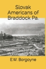 Slovak Americans of Braddock Pa.: The Soul of the Monongahela Valley Cover Image