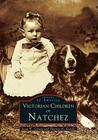 Victorian Children of Natchez (Images of America (Arcadia Publishing)) Cover Image
