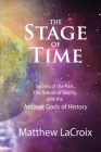 The Stage of Time: Secrets of the Past, The Nature of Reality, and the Ancient Gods of History Cover Image