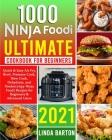 1000 Ninja Foodi Ultimate Cookbook for Beginners: Quick & Easy Air Fry, Broil, Pressure Cook, Slow Cook, Dehydrate, and Tendercrispy Ninja Foodi Recip Cover Image