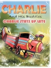 Charlie and His Buddies: Charlie Stays up Late Cover Image