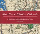 New Land, North of the Columbia: Historic Documents That Tell the Story of Washington State from Territory to Today Cover Image