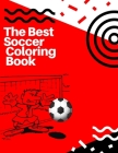 The Best Soccer Coloring Book: Awesome Coloring Book For Kids, Football, Baseball, Soccer, lovers and Includes Bonus Activity 100 Pages (Coloring Boo Cover Image