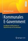 Kommunales E-Government: Grundlagen Und Bausteine Zur Digitalisierung Von Verwaltungen Cover Image
