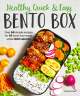 Healthy, Quick & Easy Bento Box: Over 60 Simple Recipes for 30 Lunch Box Meals Under 500 Calories Cover Image