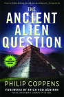 Ancient Alien Question, 10th Anniversary Edition: An Inquiry Into the Existence, Evidence, and Influence of Ancient Visitors Cover Image