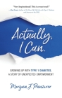 Actually, I Can.: Growing Up with Type 1 Diabetes, A Story of Unexpected Empowerment Cover Image