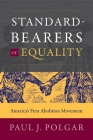 Standard-Bearers of Equality: America's First Abolition Movement (Published by the Omohundro Institute of Early American Histo) Cover Image