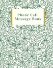Phone Call Message Book: Follow Up Phonebook, Phone Call Record, Track Phone Calls Messages and Voice Mails with This Unique Logbook for Busine Cover Image