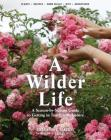 A Wilder Life: A Season-by-Season Guide to Getting in Touch with Nature Cover Image