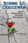 Roses in Concrete: Giving Foster Children the Future They Deserve Cover Image