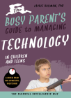 The Busy Parent's Guide to Managing Technology with Children and Teens: The Parental Intelligence Way Cover Image