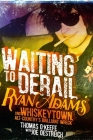 Waiting to Derail: Ryan Adams and Whiskeytown, Alt-Country's Brilliant Wreck Cover Image