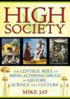 High Society: The Central Role of Mind-Altering Drugs in History, Science, and Culture Cover Image