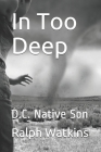 In Too Deep: D.C. Native Son Cover Image