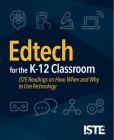 Edtech for the K-12 Classroom: Iste Readings on How, When and Why to Use Technology Cover Image