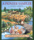A Pioneer Sampler: The Daily Life of a Pioneer Family in 1840 Cover Image