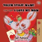 Volim svoju mamu I Love My Mom (Latin Alphabet): Serbian English Bilingual Book (Serbian English Bilingual Collection) Cover Image