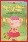 You Are Much Too Small: Level 2 (Bank Street Ready-To-Read) Cover Image