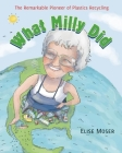 What Milly Did: The Remarkable Pioneer of Plastics Recycling Cover Image