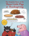 The Surprise Story of the Three Little Pigs at Thanksgiving Cover Image