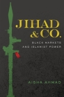 Jihad & Co.: Black Markets and Islamist Power Cover Image