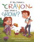 If You Planted a Crayon What Would It Grow? Cover Image