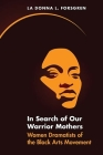 In Search of Our Warrior Mothers: Women Dramatists of the Black Arts Movement Cover Image